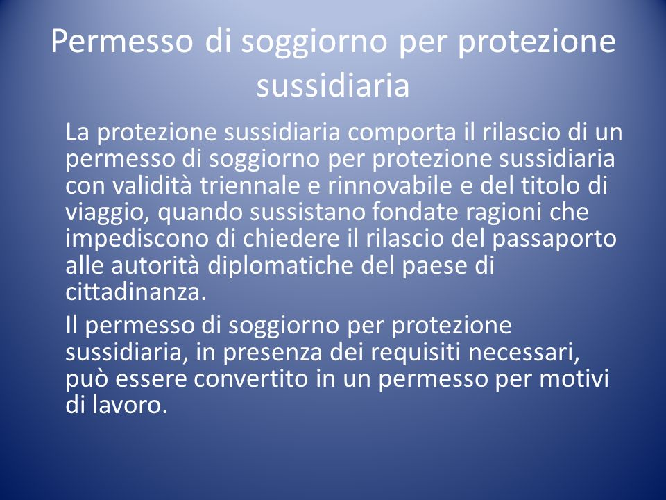 Permesso di soggiorno per protezione sussidiaria La protezione sussidiaria comporta il rilascio di un permesso di soggiorno per protezione sussidiaria