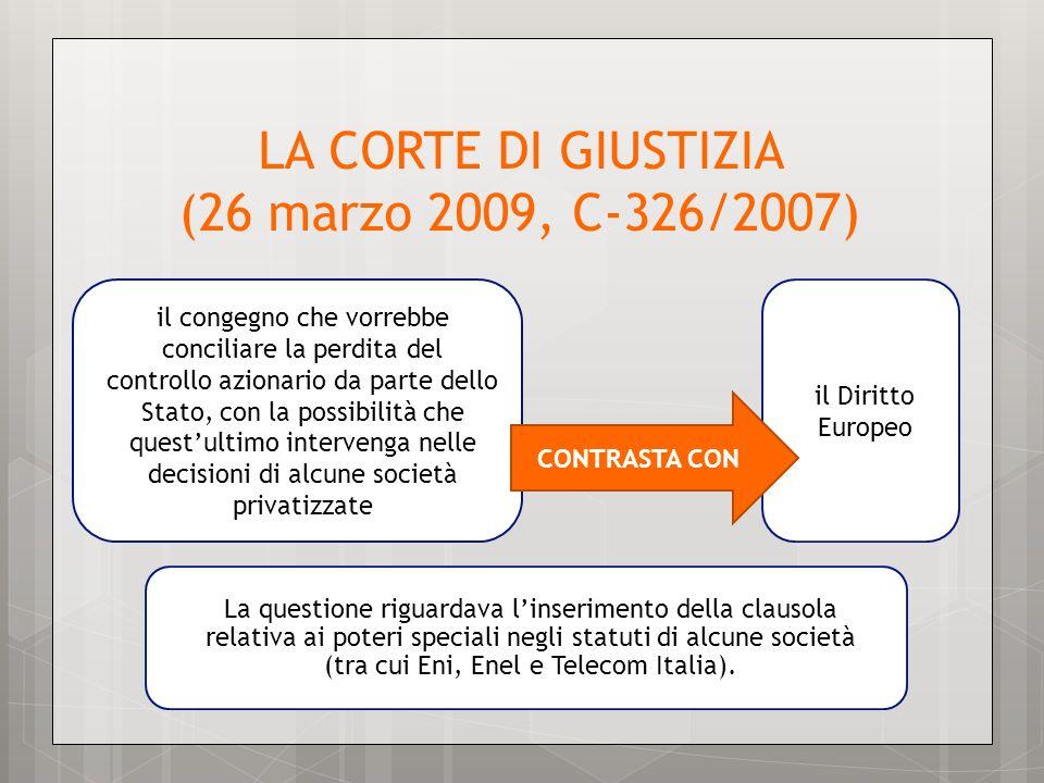 LA CORTE DI GIUSTIZIA (26 marzo 2009, C-326/2007) il congegno che vorrebbe conciliare la perdita del controllo azionario da parte dello Stato, con la