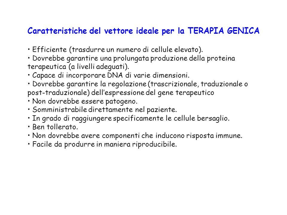 Caratteristiche del vettore ideale per la TERAPIA GENICA Efficiente (trasdurre un numero di cellule elevato). Dovrebbe garantire una prolungata produz