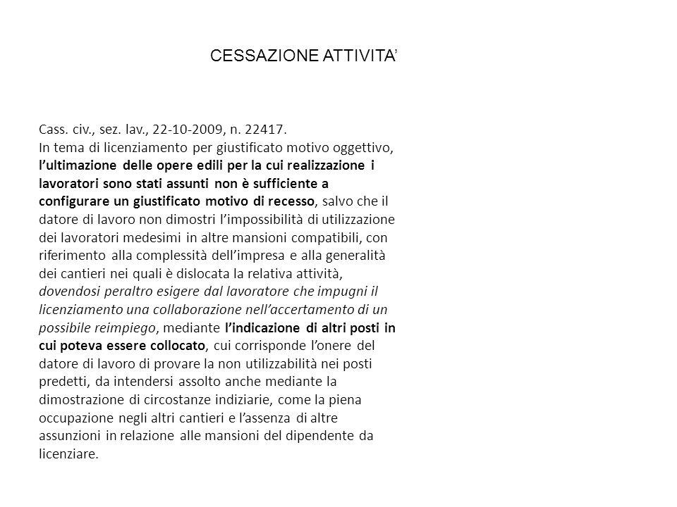 CESSAZIONE ATTIVITA Cass. civ., sez. lav., 22-10-2009, n. 22417. In tema di licenziamento per giustificato motivo oggettivo, lultimazione delle opere