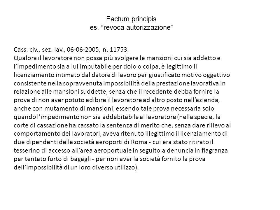Factum principis es. revoca autorizzazione Cass. civ., sez. lav., 06-06-2005, n. 11753. Qualora il lavoratore non possa più svolgere le mansioni cui s