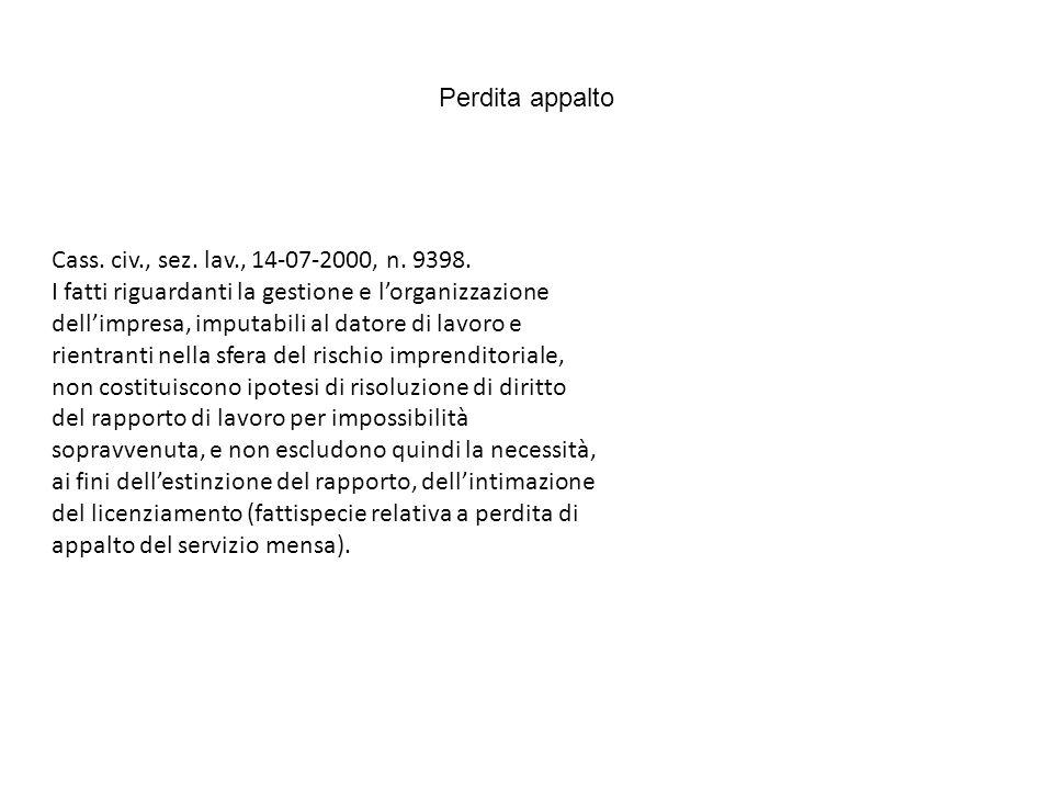 Perdita appalto Cass. civ., sez. lav., 14-07-2000, n. 9398. I fatti riguardanti la gestione e lorganizzazione dellimpresa, imputabili al datore di lav