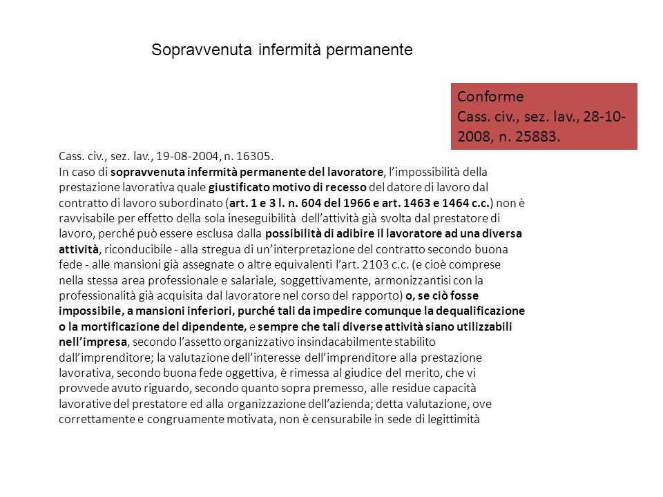 Sopravvenuta infermità permanente Cass. civ., sez. lav., 19-08-2004, n. 16305. In caso di sopravvenuta infermità permanente del lavoratore, limpossibi
