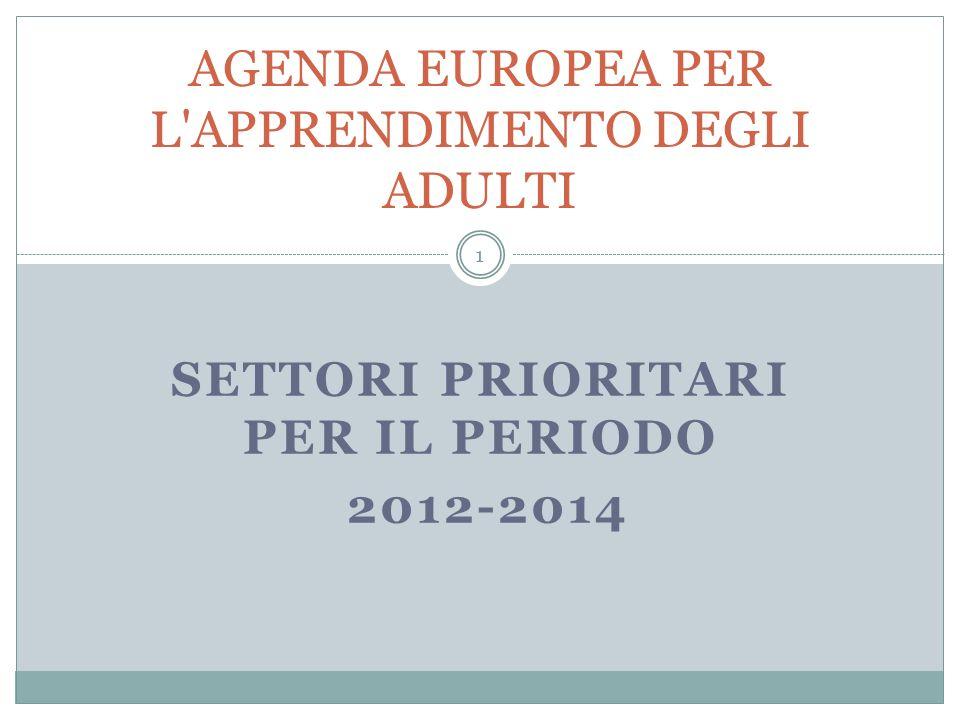 SETTORI PRIORITARI PER IL PERIODO 2012-2014 AGENDA EUROPEA PER L APPRENDIMENTO DEGLI ADULTI 1
