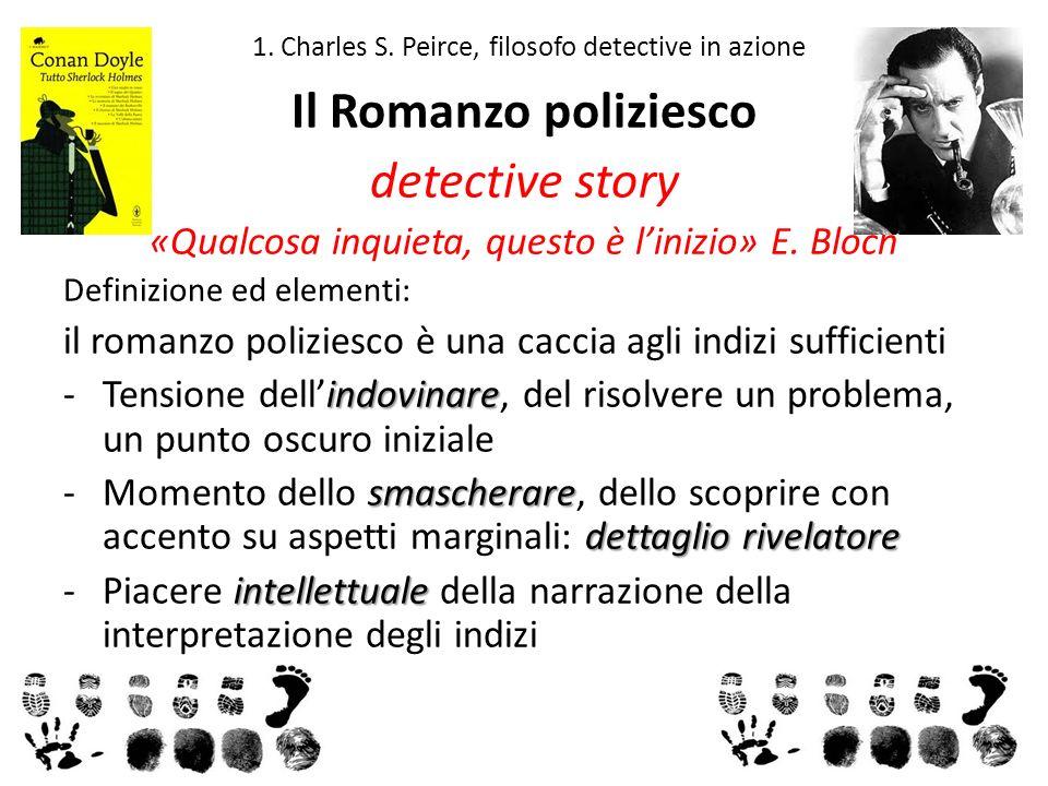 1. Charles S. Peirce, filosofo detective in azione Il Romanzo poliziesco detective story «Qualcosa inquieta, questo è linizio» E. Bloch Definizione ed