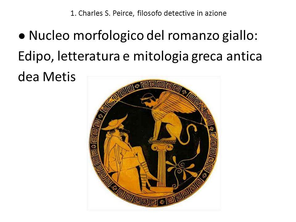 1. Charles S. Peirce, filosofo detective in azione Nucleo morfologico del romanzo giallo: Edipo, letteratura e mitologia greca antica dea Metis