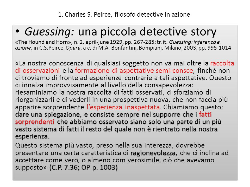 1. Charles S. Peirce, filosofo detective in azione Guessing: una piccola detective story «The Hound and Horn», n. 2, april-june 1929, pp. 267-285; tr.