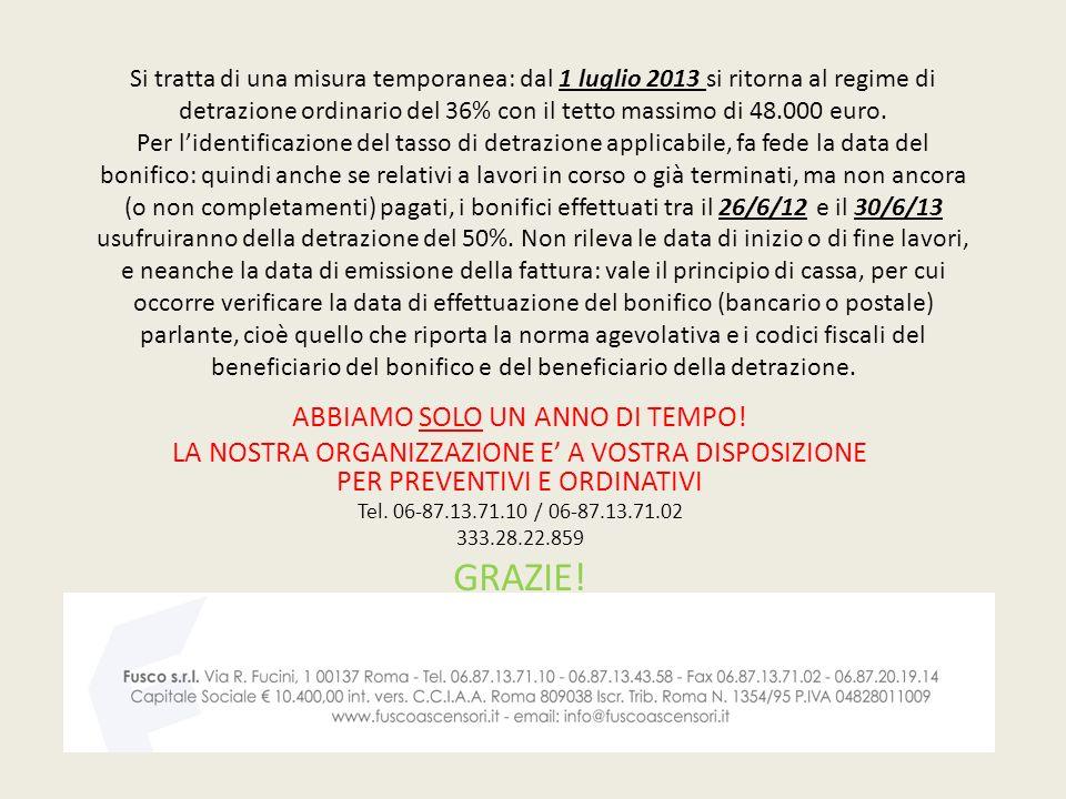 Si tratta di una misura temporanea: dal 1 luglio 2013 si ritorna al regime di detrazione ordinario del 36% con il tetto massimo di 48.000 euro. Per li