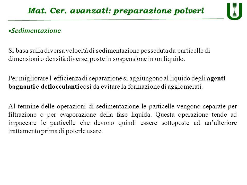 Mat. Cer. avanzati: preparazione polveri Sedimentazione Si basa sulla diversa velocità di sedimentazione posseduta da particelle di dimensioni o densi