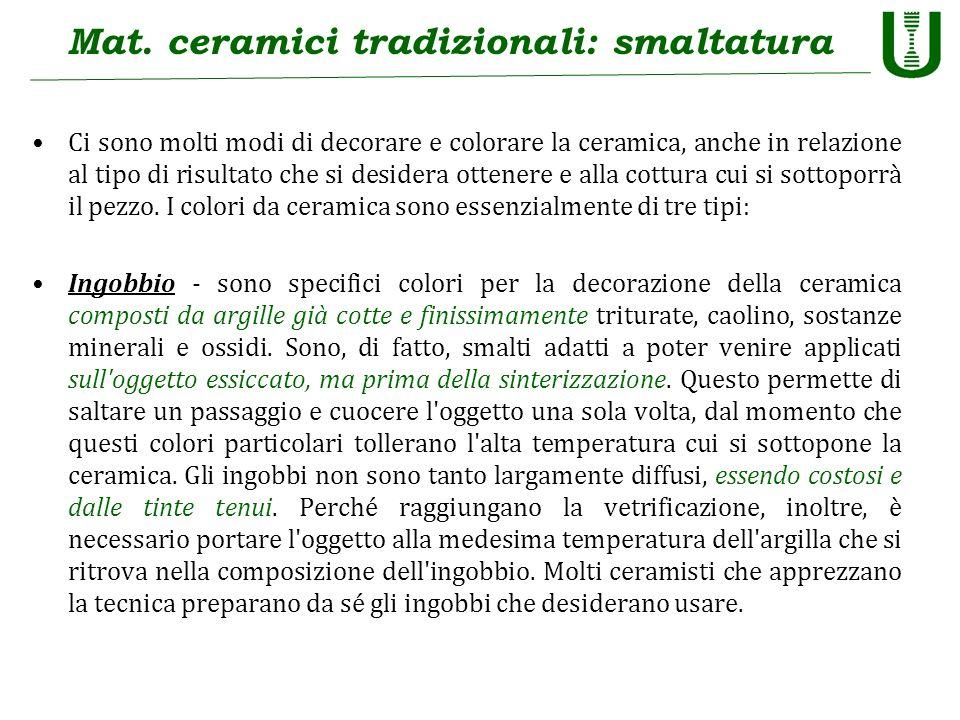 Mat. ceramici tradizionali: smaltatura Ci sono molti modi di decorare e colorare la ceramica, anche in relazione al tipo di risultato che si desidera