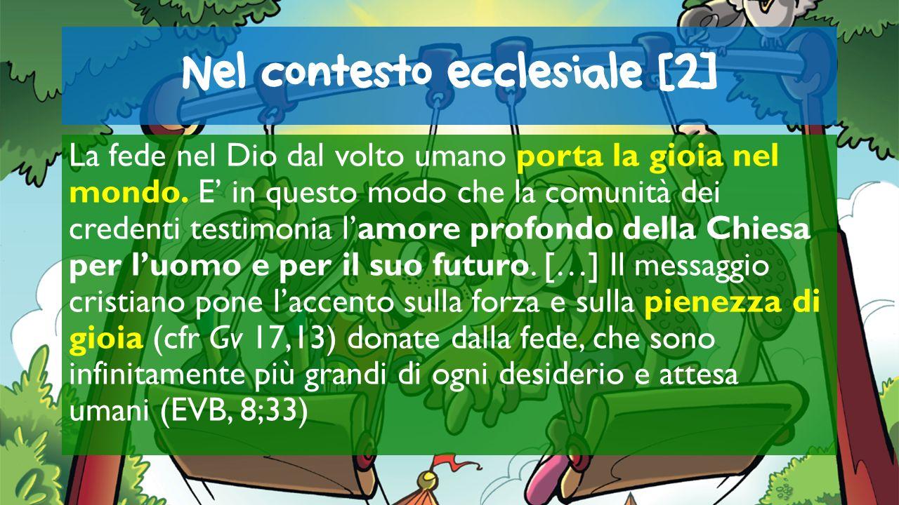 Nel contesto ecclesiale [2] La fede nel Dio dal volto umano porta la gioia nel mondo. E in questo modo che la comunità dei credenti testimonia lamore