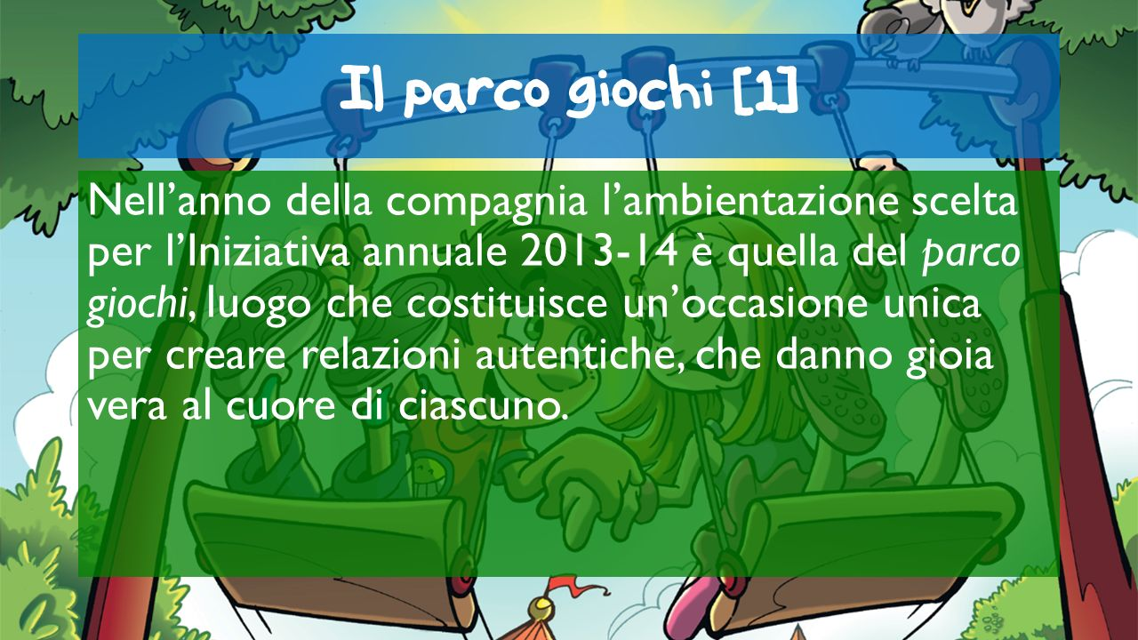 Il parco giochi [1] Nellanno della compagnia lambientazione scelta per lIniziativa annuale 2013-14 è quella del parco giochi, luogo che costituisce un