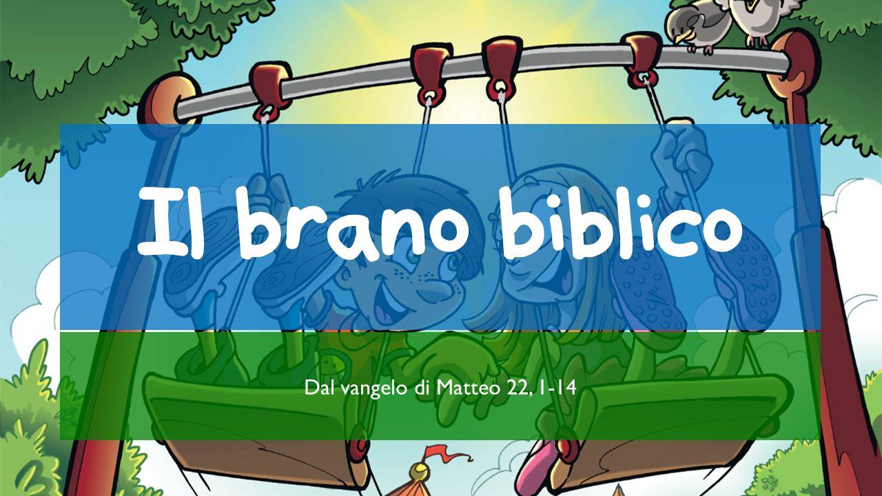Il brano biblico (Mt 22, 1-14) 1 Gesù riprese a parlare loro con parabole e disse: 2 Il regno dei cieli è simile a un re, che fece una festa di nozze per suo figlio.