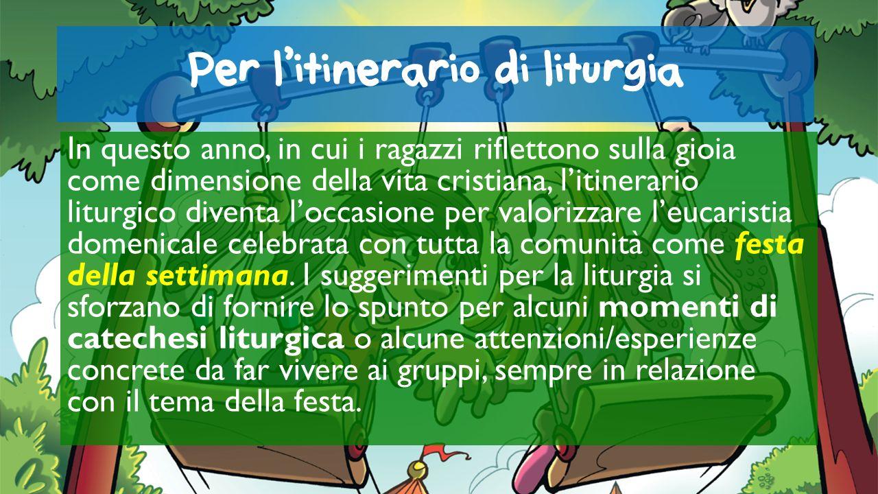 Per litinerario di liturgia In questo anno, in cui i ragazzi riflettono sulla gioia come dimensione della vita cristiana, litinerario liturgico divent