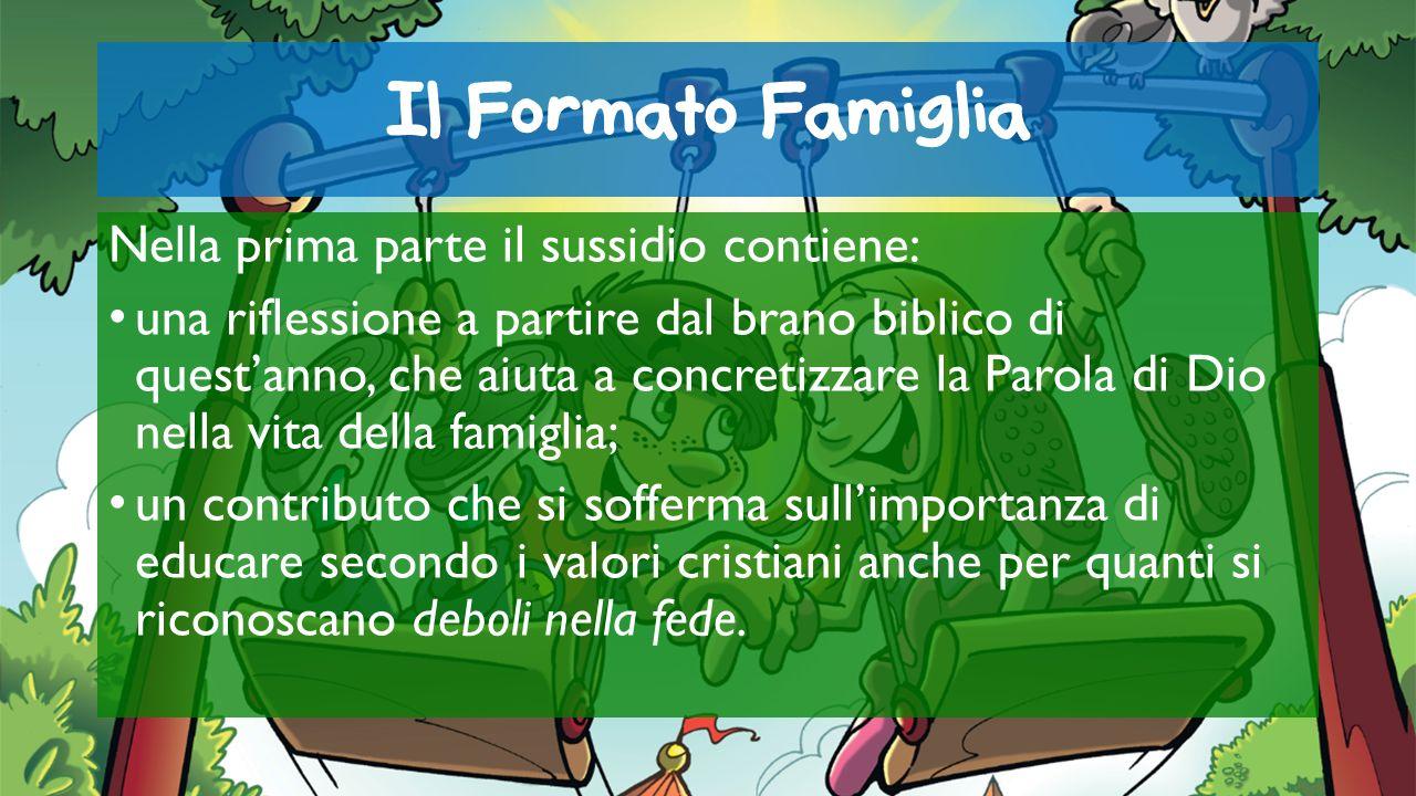 Il Formato Famiglia Nella prima parte il sussidio contiene: una riflessione a partire dal brano biblico di questanno, che aiuta a concretizzare la Par