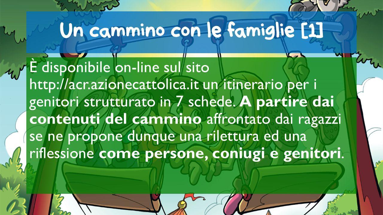 Un cammino con le famiglie [1] È disponibile on-line sul sito http://acr.azionecattolica.it un itinerario per i genitori strutturato in 7 schede. A pa