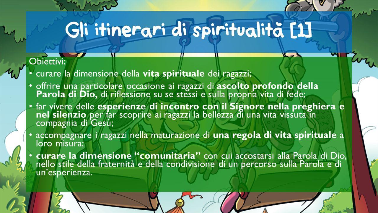 Gli itinerari di spiritualita [1] Obiettivi: curare la dimensione della vita spirituale dei ragazzi; offrire una particolare occasione ai ragazzi di a