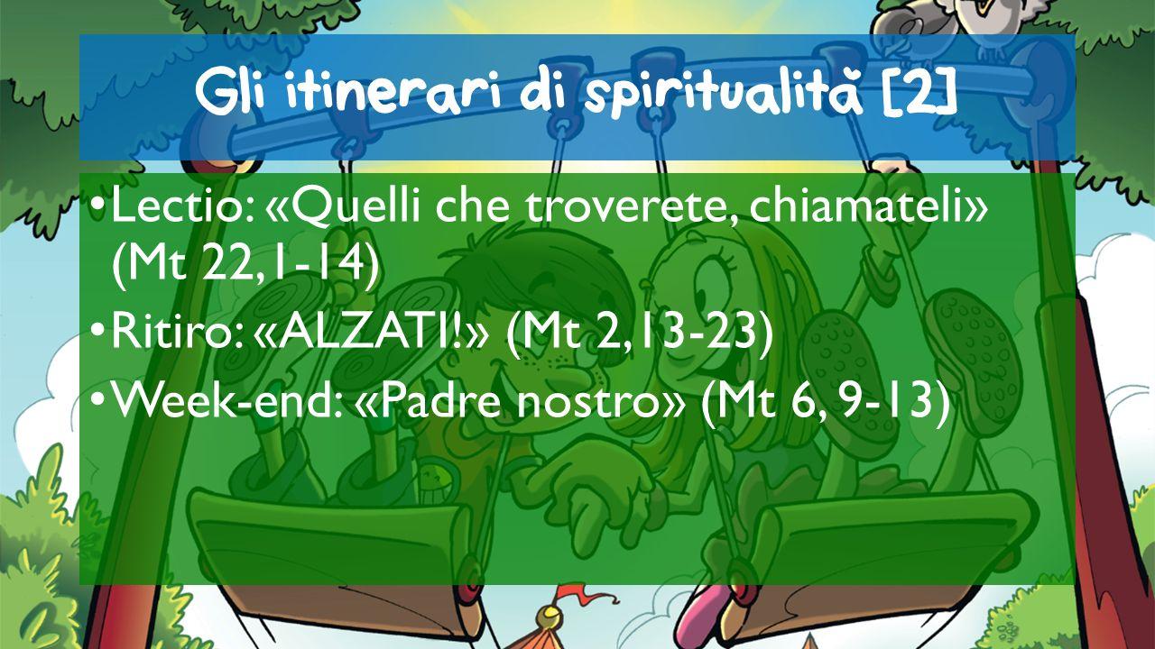 Gli itinerari di spiritualita [2] Lectio: «Quelli che troverete, chiamateli» (Mt 22,1-14) Ritiro: «ALZATI!» (Mt 2,13-23) Week-end: «Padre nostro» (Mt