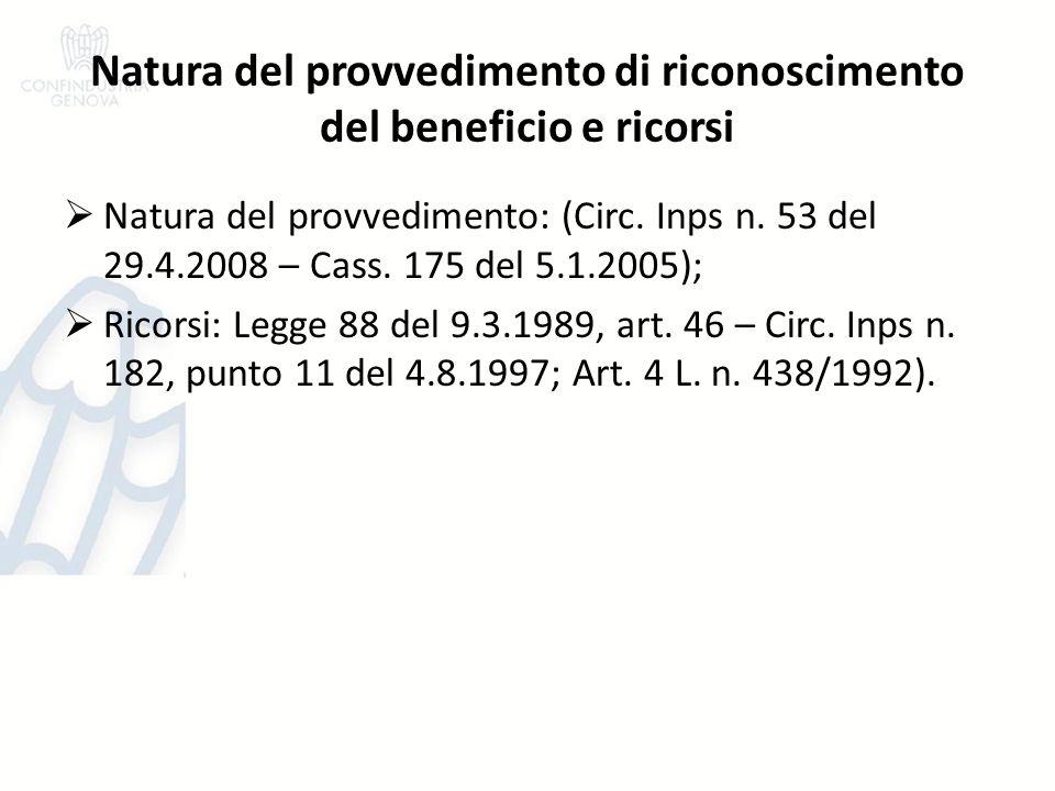 Natura del provvedimento di riconoscimento del beneficio e ricorsi Natura del provvedimento: (Circ. Inps n. 53 del 29.4.2008 – Cass. 175 del 5.1.2005)
