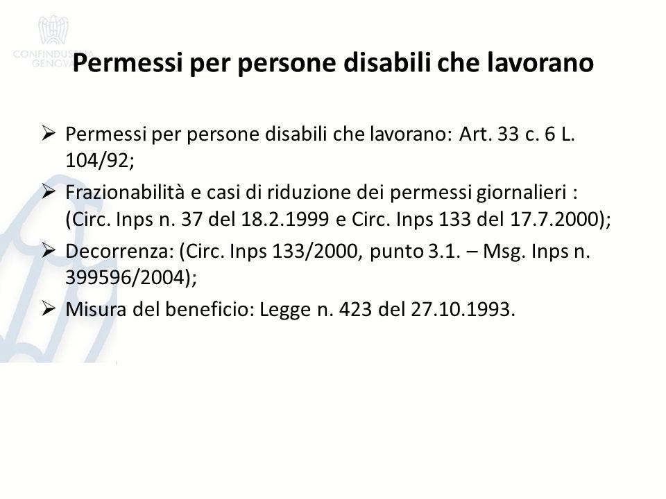 Permessi per persone disabili che lavorano Permessi per persone disabili che lavorano: Art. 33 c. 6 L. 104/92; Frazionabilità e casi di riduzione dei