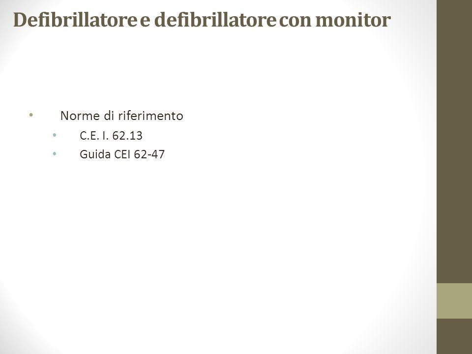 Defibrillatore e defibrillatore con monitor Norme di riferimento C.E. I. 62.13 Guida CEI 62-47