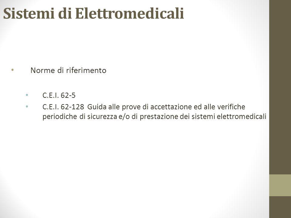 Sistemi di Elettromedicali Norme di riferimento C.E.I. 62-5 C.E.I. 62-128 Guida alle prove di accettazione ed alle verifiche periodiche di sicurezza e