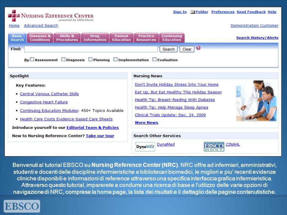 Benvenuti al tutorial EBSCO su Nursing Reference Center (NRC). NRC offre ad infermieri, amministrativi, studenti e docenti delle discipline infermieri