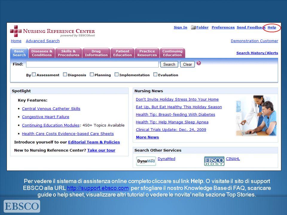 Per vedere il sistema di assistenza online completo cliccare sul link Help. O visitate il sito di support EBSCO alla URL http://support.ebsco.com per