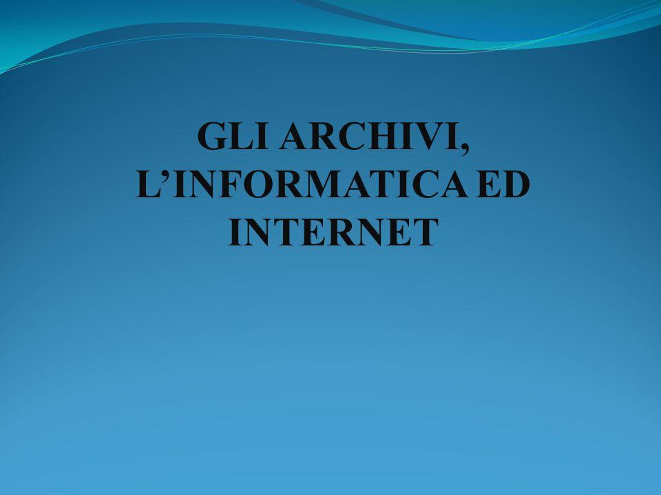 GLI ARCHIVI, LINFORMATICA ED INTERNET