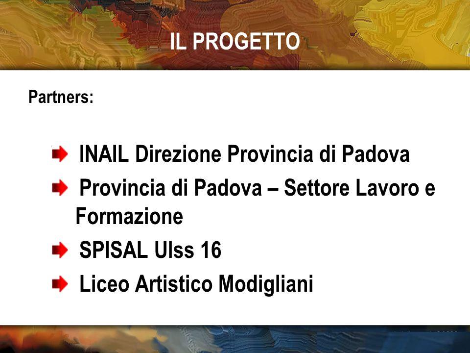 IL PROGETTO Partners: INAIL Direzione Provincia di Padova Provincia di Padova – Settore Lavoro e Formazione SPISAL Ulss 16 Liceo Artistico Modigliani