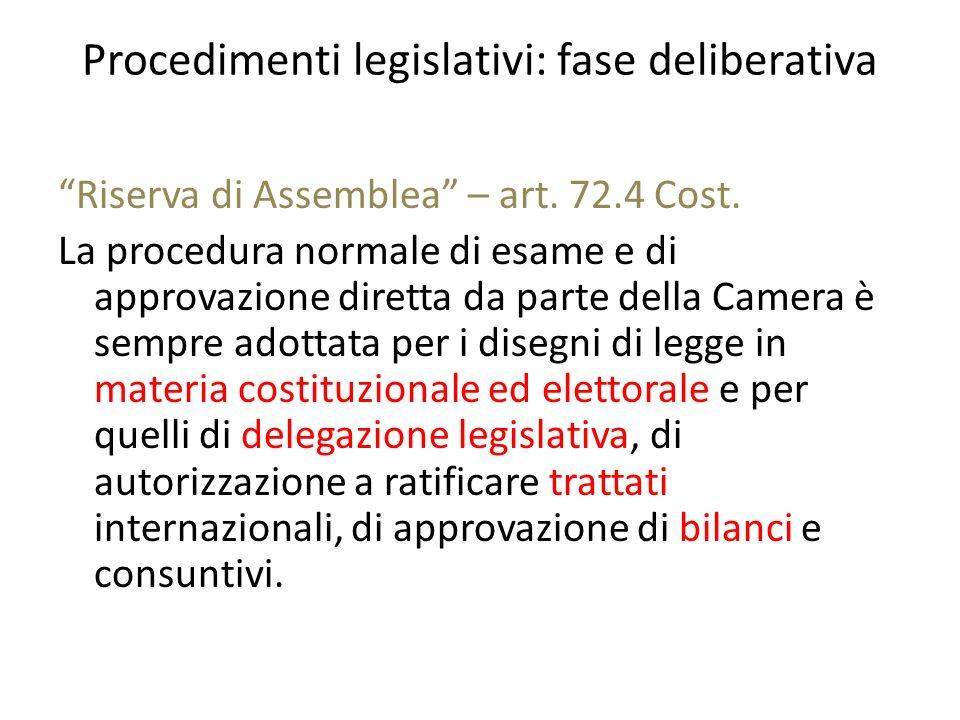 Procedimenti legislativi: fase deliberativa Riserva di Assemblea – art. 72.4 Cost. La procedura normale di esame e di approvazione diretta da parte de
