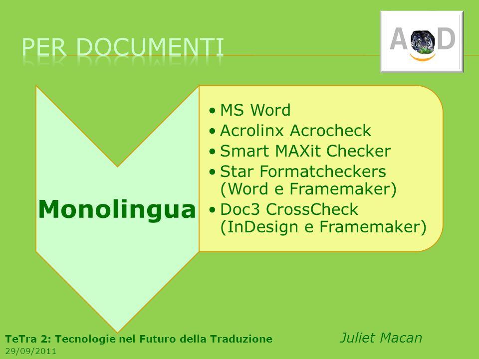 Monolingua MS Word Acrolinx Acrocheck Smart MAXit Checker Star Formatcheckers (Word e Framemaker) Doc3 CrossCheck (InDesign e Framemaker) TeTra 2: Tec