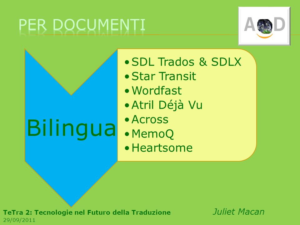 Bilingua SDL Trados & SDLX Star Transit Wordfast Atril Déjà Vu Across MemoQ Heartsome TeTra 2: Tecnologie nel Futuro della Traduzione Juliet Macan 29/