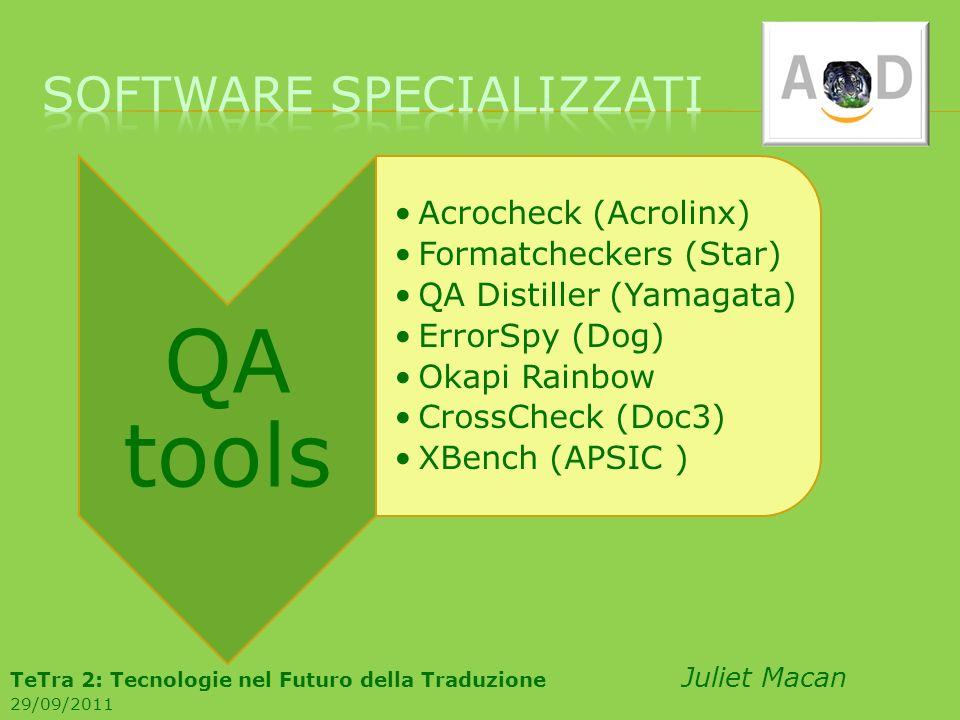 QA tools Acrocheck (Acrolinx) Formatcheckers (Star) QA Distiller (Yamagata) ErrorSpy (Dog) Okapi Rainbow CrossCheck (Doc3) XBench (APSIC ) TeTra 2: Te