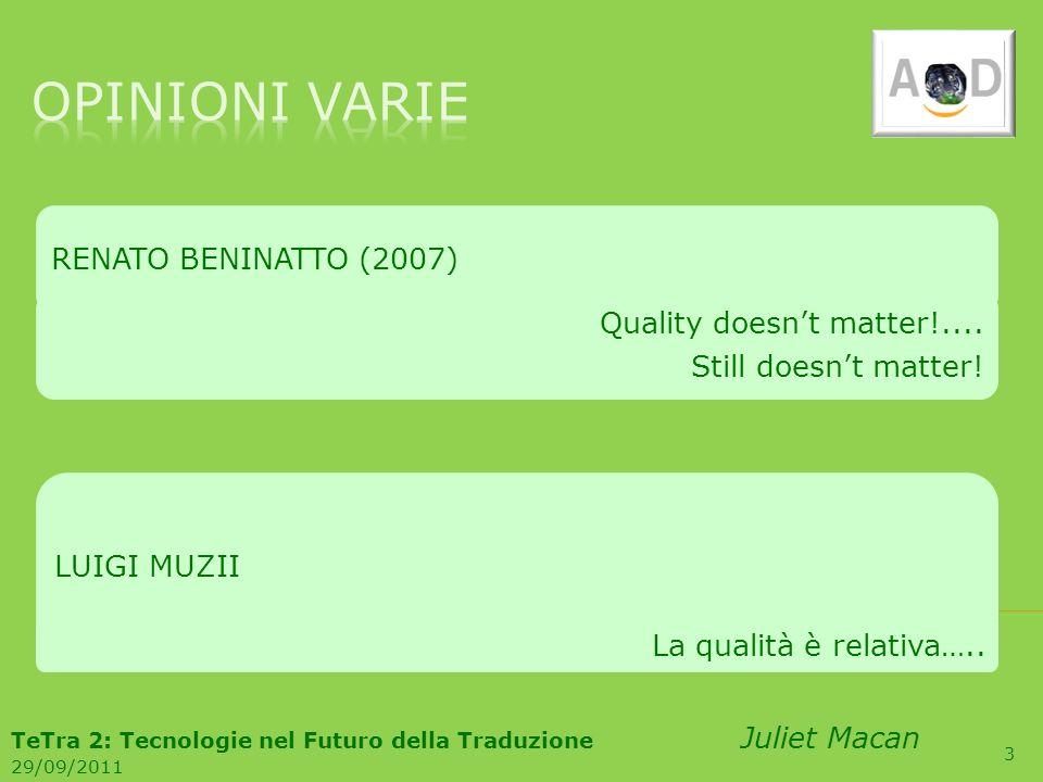 3 RENATO BENINATTO (2007) Quality doesnt matter!.... Still doesnt matter! LUIGI MUZII La qualità è relativa….. TeTra 2: Tecnologie nel Futuro della Tr