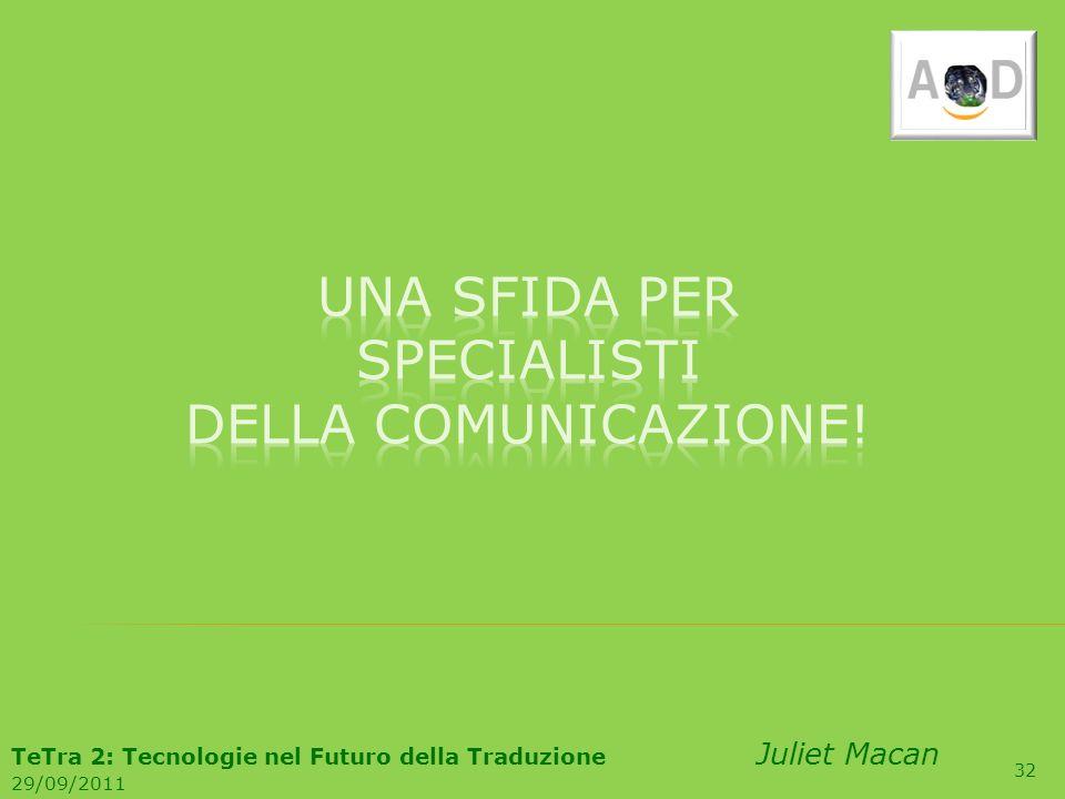32 TeTra 2: Tecnologie nel Futuro della Traduzione Juliet Macan 29/09/2011