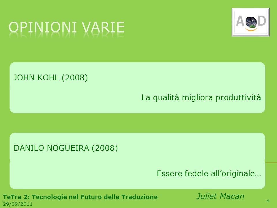 4 JOHN KOHL (2008)La qualità migliora produttivitàDANILO NOGUEIRA (2008)Essere fedele alloriginale… TeTra 2: Tecnologie nel Futuro della Traduzione Ju