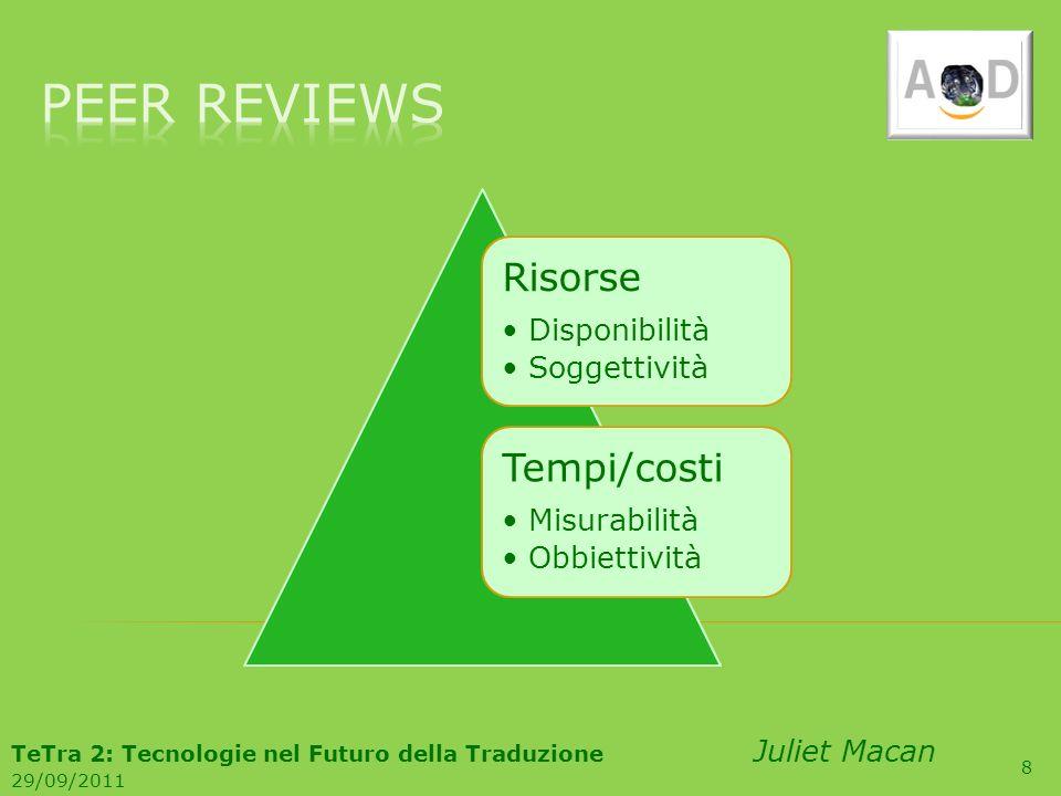 8 Risorse Disponibilità Soggettività Tempi/costi Misurabilità Obbiettività TeTra 2: Tecnologie nel Futuro della Traduzione Juliet Macan 29/09/2011