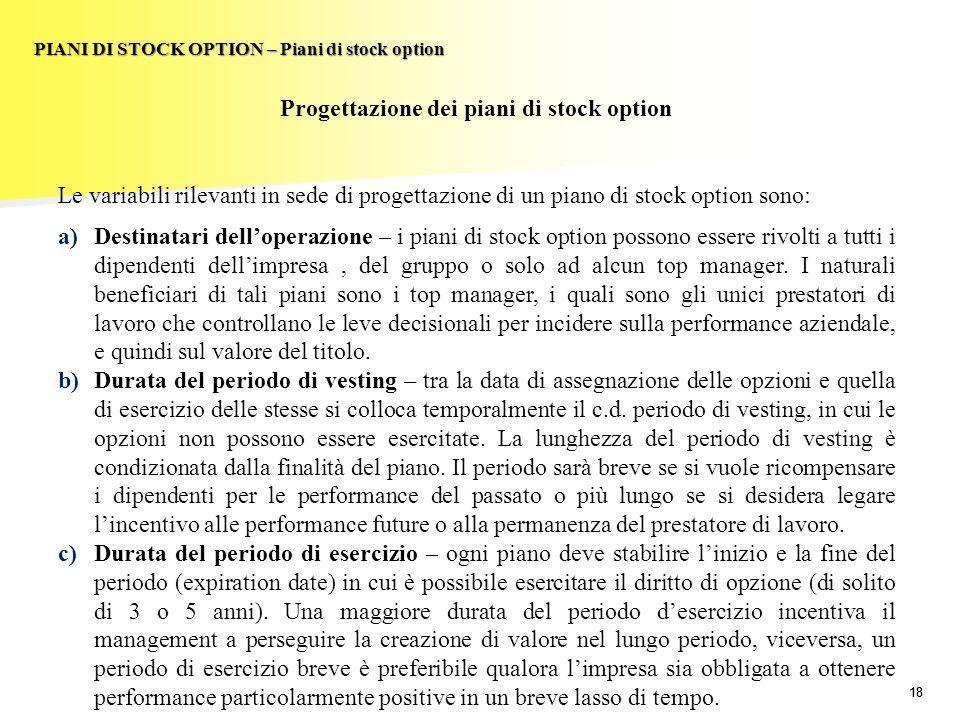 18 PIANI DI STOCK OPTION – Piani di stock option Progettazione dei piani di stock option Le variabili rilevanti in sede di progettazione di un piano d