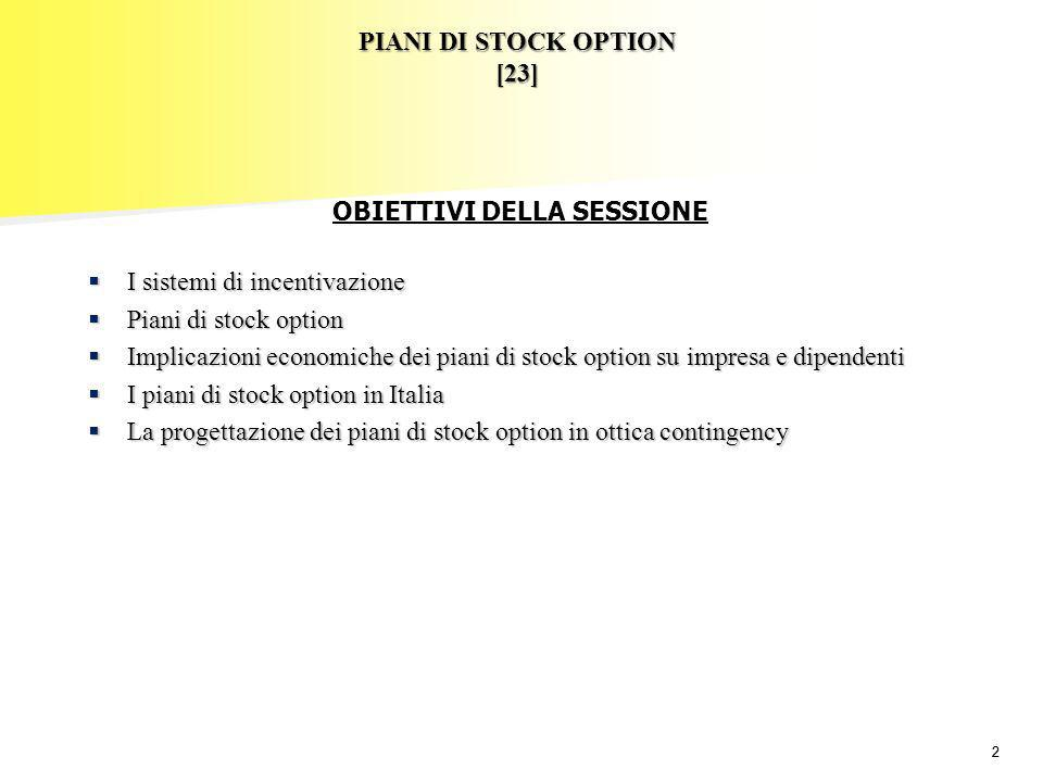 22 PIANI DI STOCK OPTION [23] I sistemi di incentivazione I sistemi di incentivazione Piani di stock option Piani di stock option Implicazioni economi