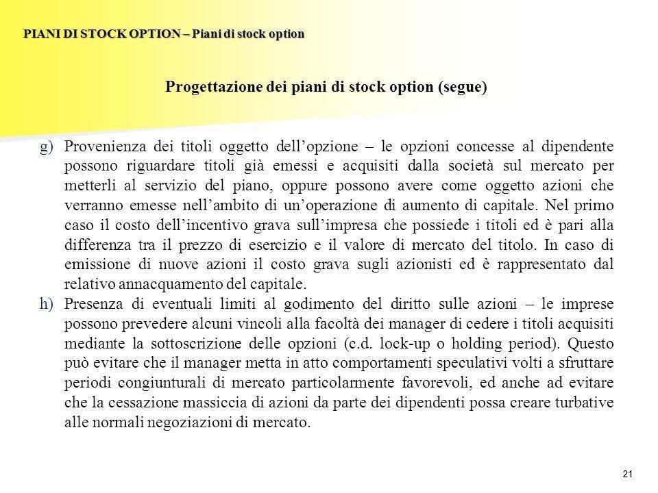 21 PIANI DI STOCK OPTION – Piani di stock option Progettazione dei piani di stock option (segue) g)Provenienza dei titoli oggetto dellopzione – le opz