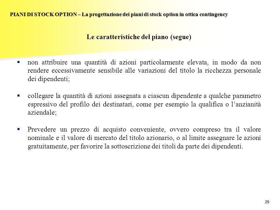 29 PIANI DI STOCK OPTION – La progettazione dei piani di stock option in ottica contingency Le caratteristiche del piano (segue) non attribuire una qu