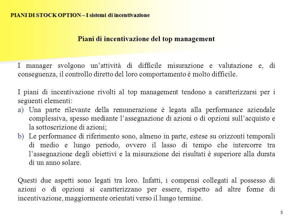 55 PIANI DI STOCK OPTION – I sistemi di incentivazione Piani di incentivazione del top management I manager svolgono unattività di difficile misurazio
