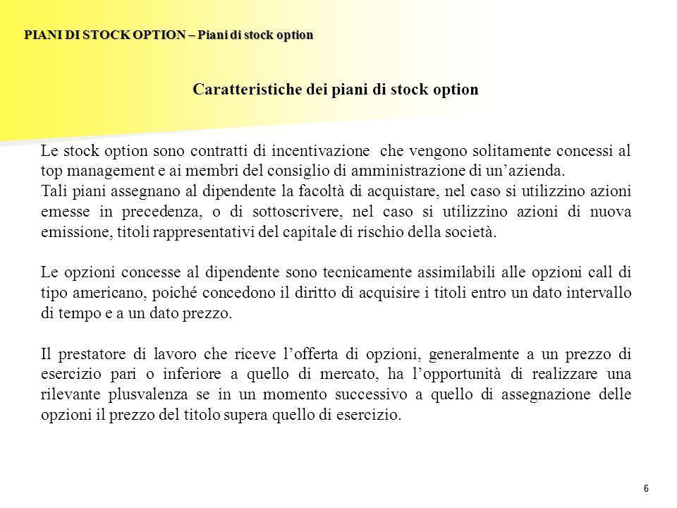 66 PIANI DI STOCK OPTION – Piani di stock option Caratteristiche dei piani di stock option Le stock option sono contratti di incentivazione che vengon