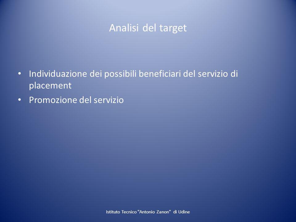 Analisi del target Individuazione dei possibili beneficiari del servizio di placement Promozione del servizio Istituto Tecnico