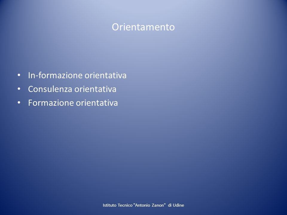 Orientamento In-formazione orientativa Consulenza orientativa Formazione orientativa Istituto Tecnico