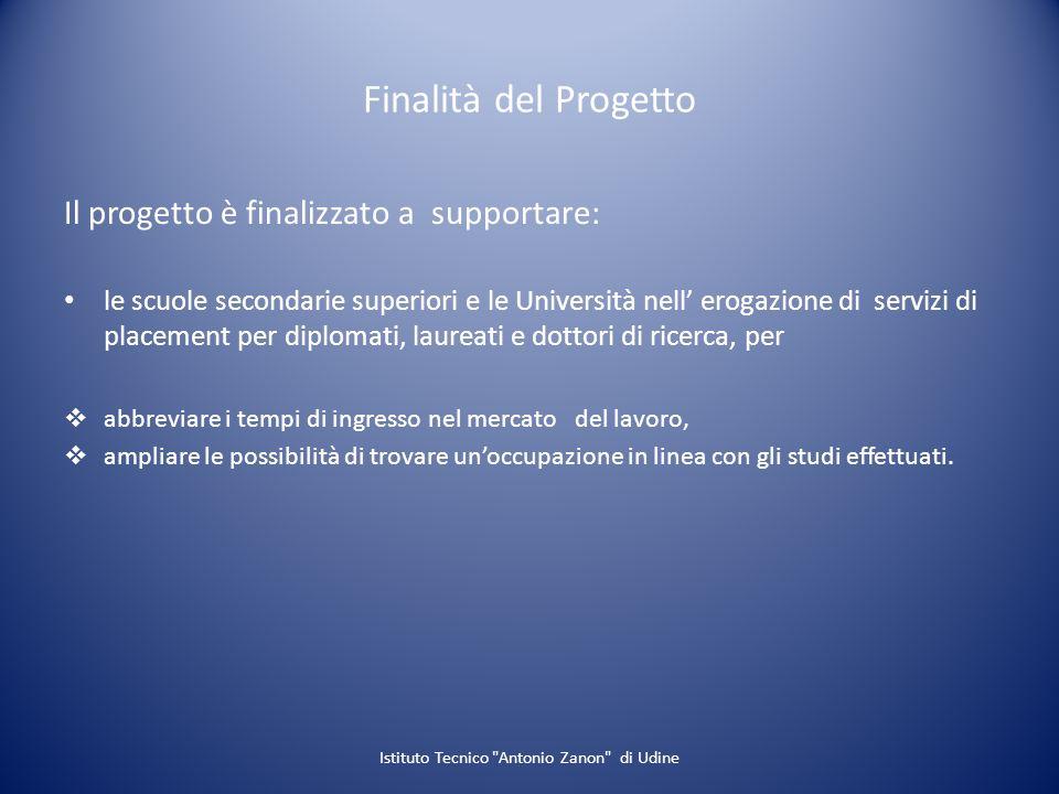 Finalità del Progetto Il progetto è finalizzato a supportare: le scuole secondarie superiori e le Università nell erogazione di servizi di placement p