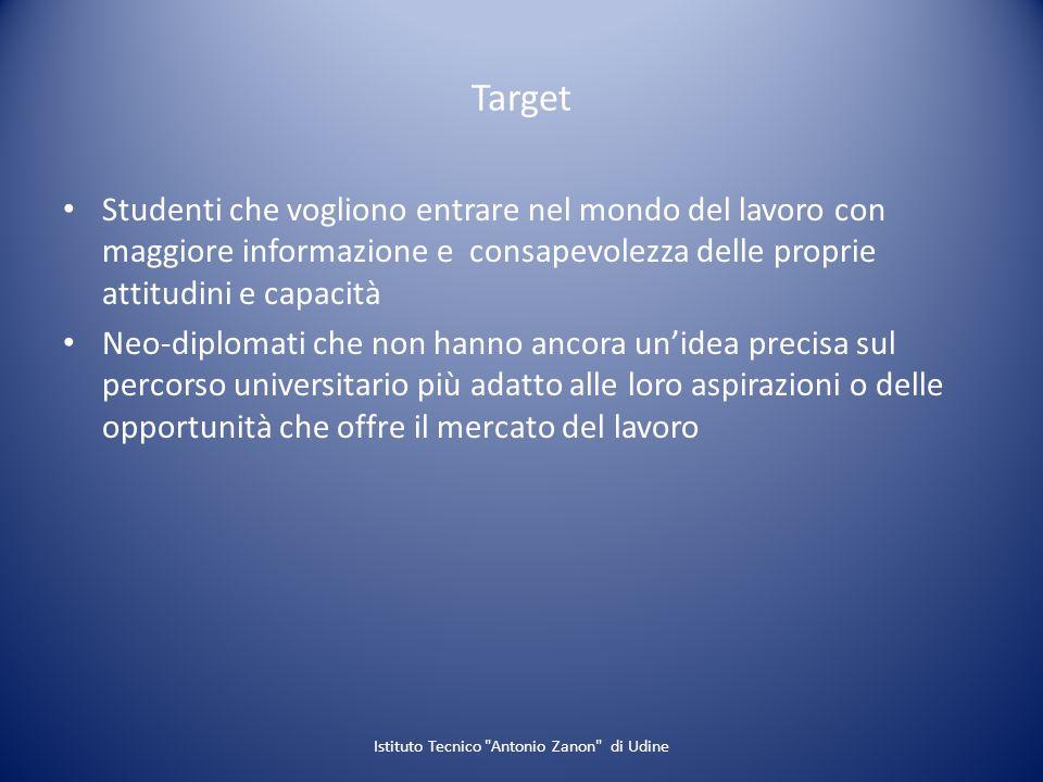 Target Studenti che vogliono entrare nel mondo del lavoro con maggiore informazione e consapevolezza delle proprie attitudini e capacità Neo-diplomati