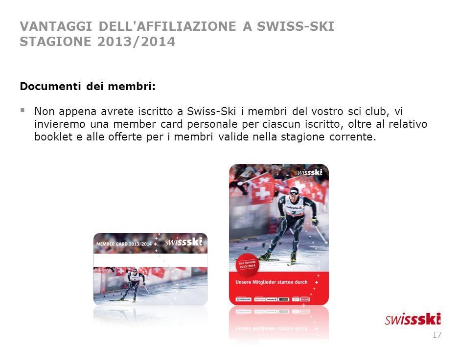 16 VANTAGGI DELL AFFILIAZIONE A SWISS-SKI Anche le nostre star dello sci sono convinte che ci siano grandi vantaggi nell essere membri di Swiss-Ski.