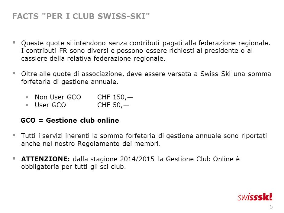 5 FACTS PER I CLUB SWISS-SKI Queste quote si intendono senza contributi pagati alla federazione regionale.